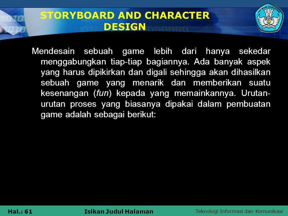 Teknologi Informasi dan Komunikasi Hal.: 61Isikan Judul Halaman STORYBOARD AND CHARACTER DESIGN Mendesain sebuah game lebih dari hanya sekedar menggab