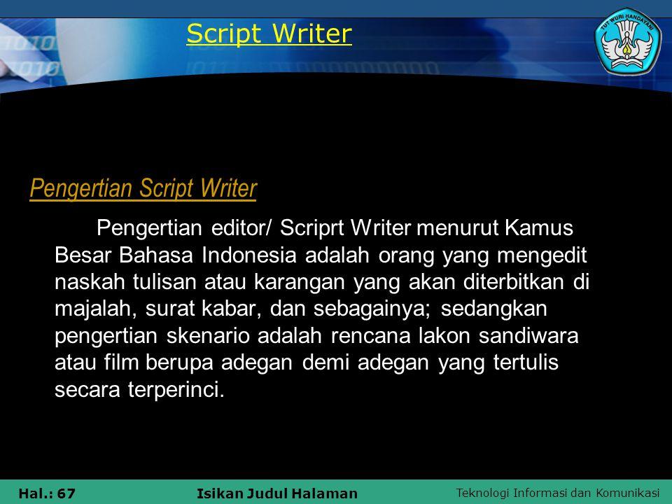 Teknologi Informasi dan Komunikasi Hal.: 67Isikan Judul Halaman Pengertian Script Writer Pengertian editor/ Scriprt Writer menurut Kamus Besar Bahasa