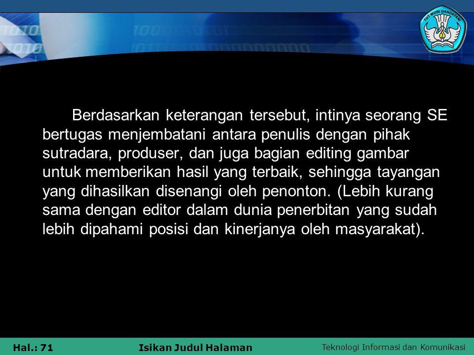 Teknologi Informasi dan Komunikasi Hal.: 71Isikan Judul Halaman Berdasarkan keterangan tersebut, intinya seorang SE bertugas menjembatani antara penul