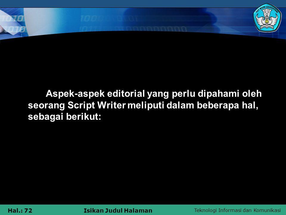 Teknologi Informasi dan Komunikasi Hal.: 72Isikan Judul Halaman Aspek-aspek editorial yang perlu dipahami oleh seorang Script Writer meliputi dalam be