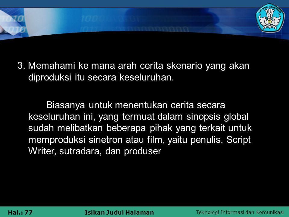 Teknologi Informasi dan Komunikasi Hal.: 77Isikan Judul Halaman 3. Memahami ke mana arah cerita skenario yang akan diproduksi itu secara keseluruhan.