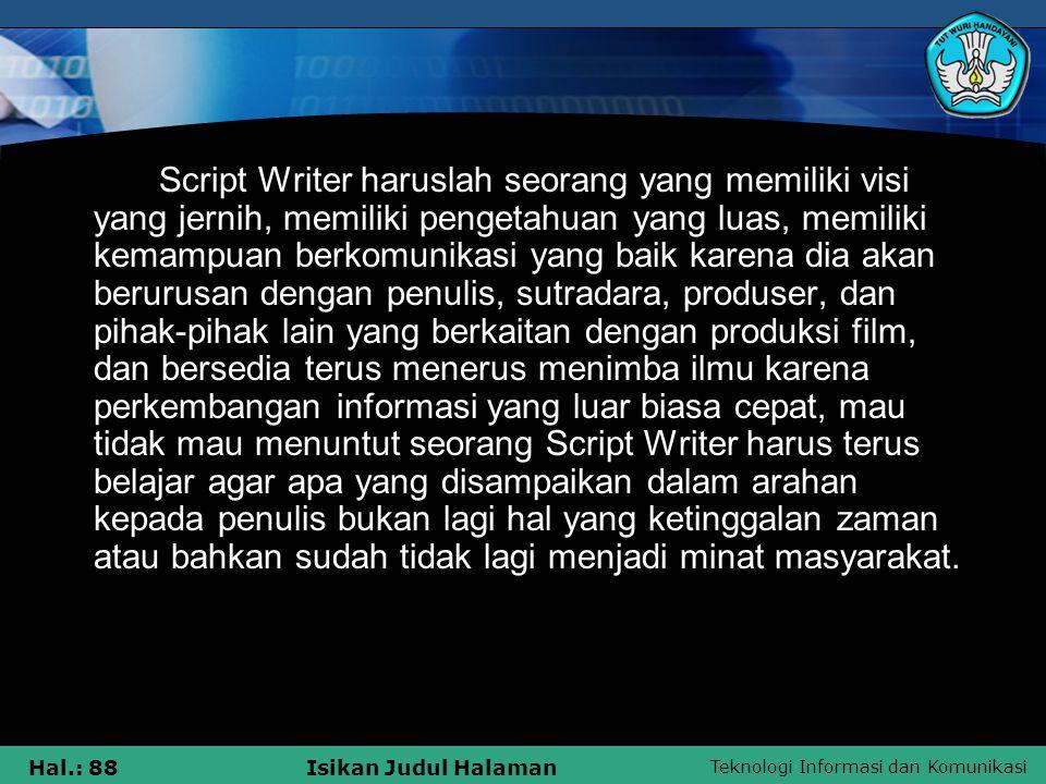 Teknologi Informasi dan Komunikasi Hal.: 88Isikan Judul Halaman Script Writer haruslah seorang yang memiliki visi yang jernih, memiliki pengetahuan ya