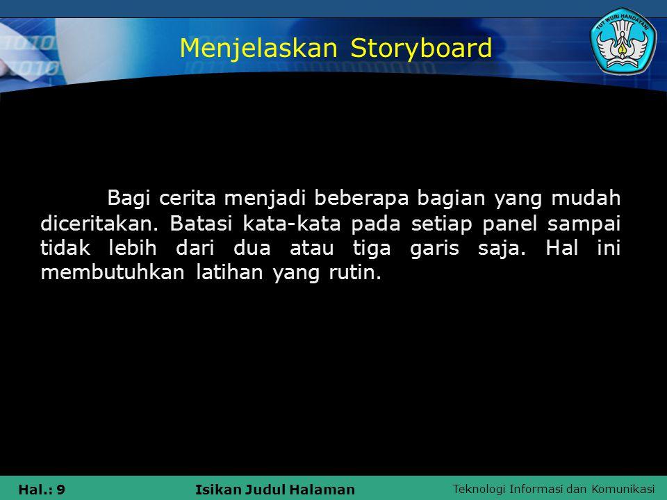 Teknologi Informasi dan Komunikasi Hal.: 100Isikan Judul Halaman Pembuat storyboard  Di Indonesia, storyboard lebih banyak digunakan dalam produksi iklan TV atau video klip musik.