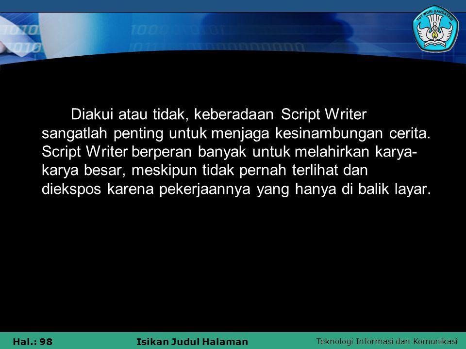 Teknologi Informasi dan Komunikasi Hal.: 98Isikan Judul Halaman Diakui atau tidak, keberadaan Script Writer sangatlah penting untuk menjaga kesinambun