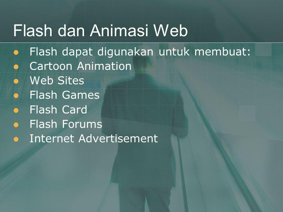 Flash dan Animasi Web  Flash dapat digunakan untuk membuat:  Cartoon Animation  Web Sites  Flash Games  Flash Card  Flash Forums  Internet Adve