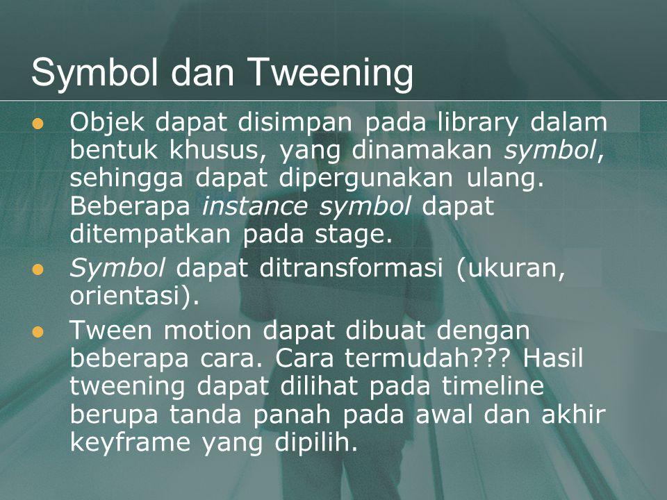 Symbol dan Tweening  Objek dapat disimpan pada library dalam bentuk khusus, yang dinamakan symbol, sehingga dapat dipergunakan ulang. Beberapa instan