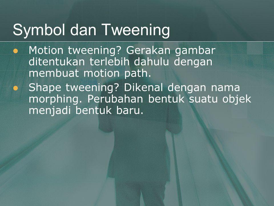 Symbol dan Tweening  Motion tweening? Gerakan gambar ditentukan terlebih dahulu dengan membuat motion path.  Shape tweening? Dikenal dengan nama mor