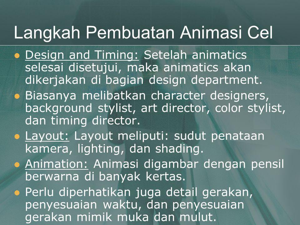 Langkah Pembuatan Animasi Cel  Design and Timing: Setelah animatics selesai disetujui, maka animatics akan dikerjakan di bagian design department. 