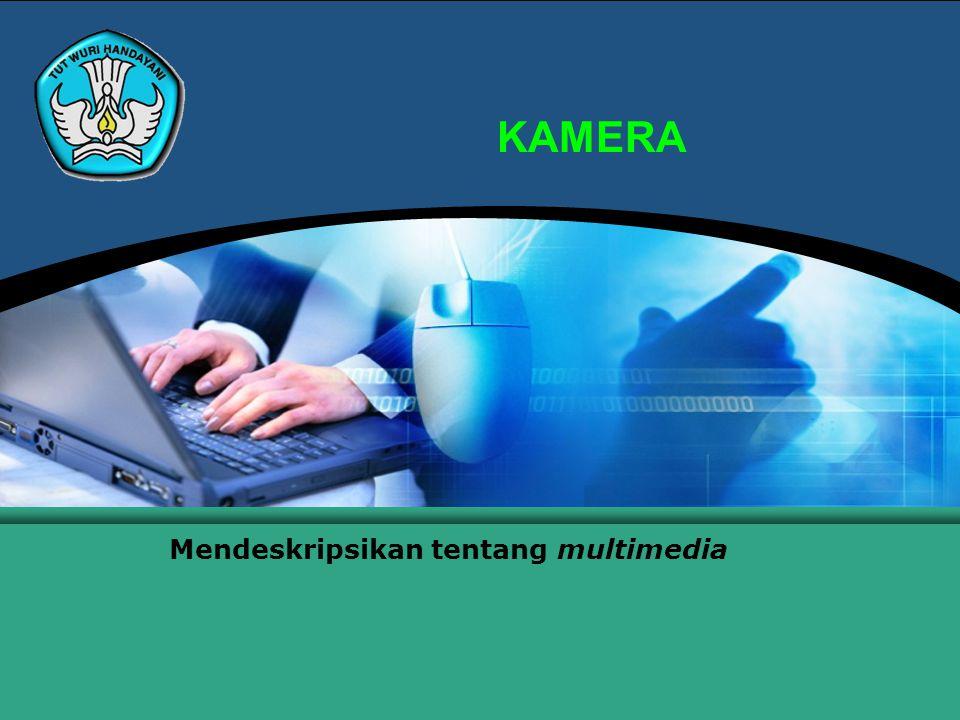 KAMERA Mendeskripsikan tentang multimedia