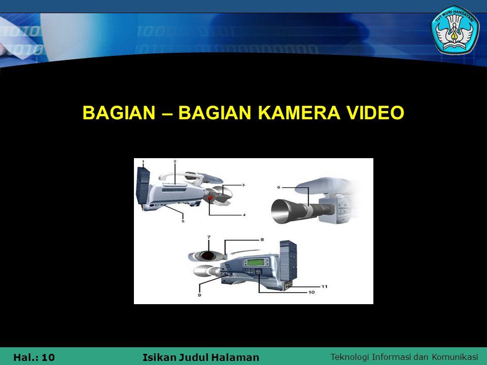 Teknologi Informasi dan Komunikasi Hal.: 10Isikan Judul Halaman BAGIAN – BAGIAN KAMERA VIDEO