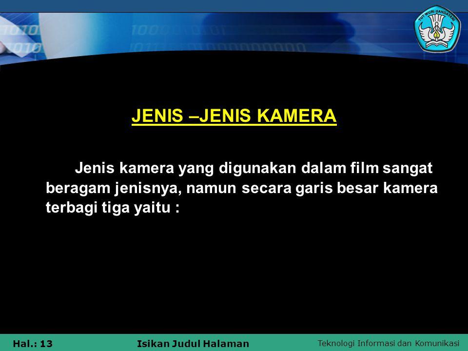 Teknologi Informasi dan Komunikasi Hal.: 13Isikan Judul Halaman JENIS –JENIS KAMERA Jenis kamera yang digunakan dalam film sangat beragam jenisnya, na