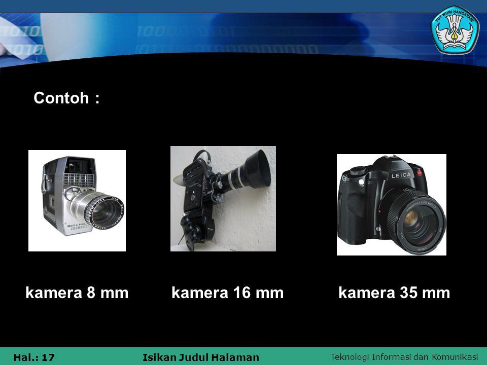 Teknologi Informasi dan Komunikasi Hal.: 17Isikan Judul Halaman kamera 8 mm kamera 16 mm kamera 35 mm Contoh :