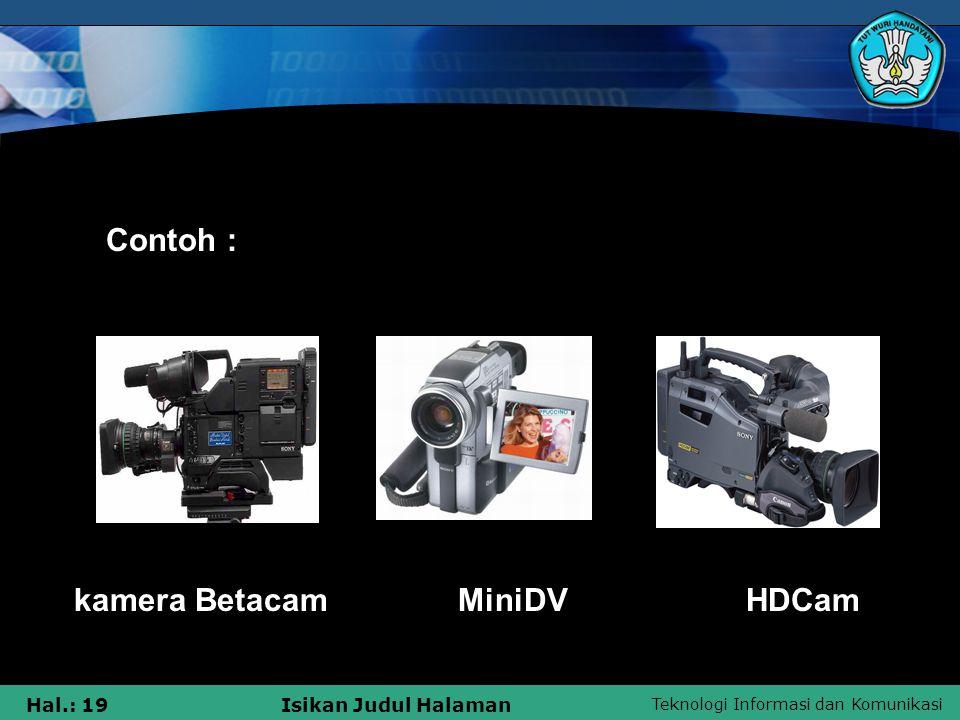 Teknologi Informasi dan Komunikasi Hal.: 19Isikan Judul Halaman kamera Betacam MiniDV HDCam Contoh :