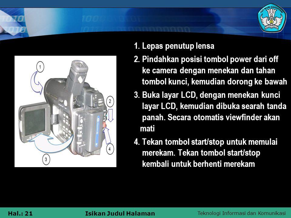 Teknologi Informasi dan Komunikasi Hal.: 21Isikan Judul Halaman 1. Lepas penutup lensa 2. Pindahkan posisi tombol power dari off ke camera dengan mene