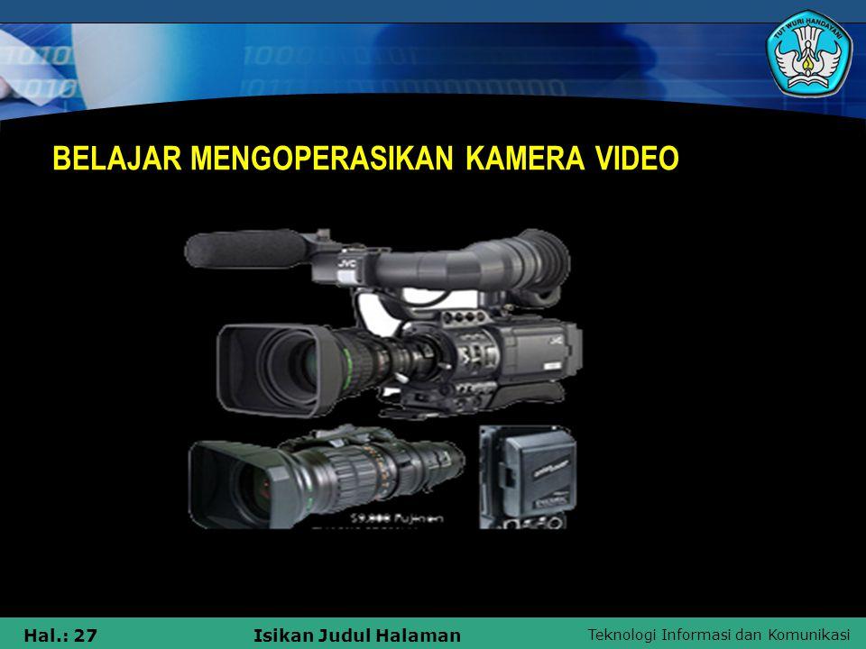 Teknologi Informasi dan Komunikasi Hal.: 27Isikan Judul Halaman BELAJAR MENGOPERASIKAN KAMERA VIDEO