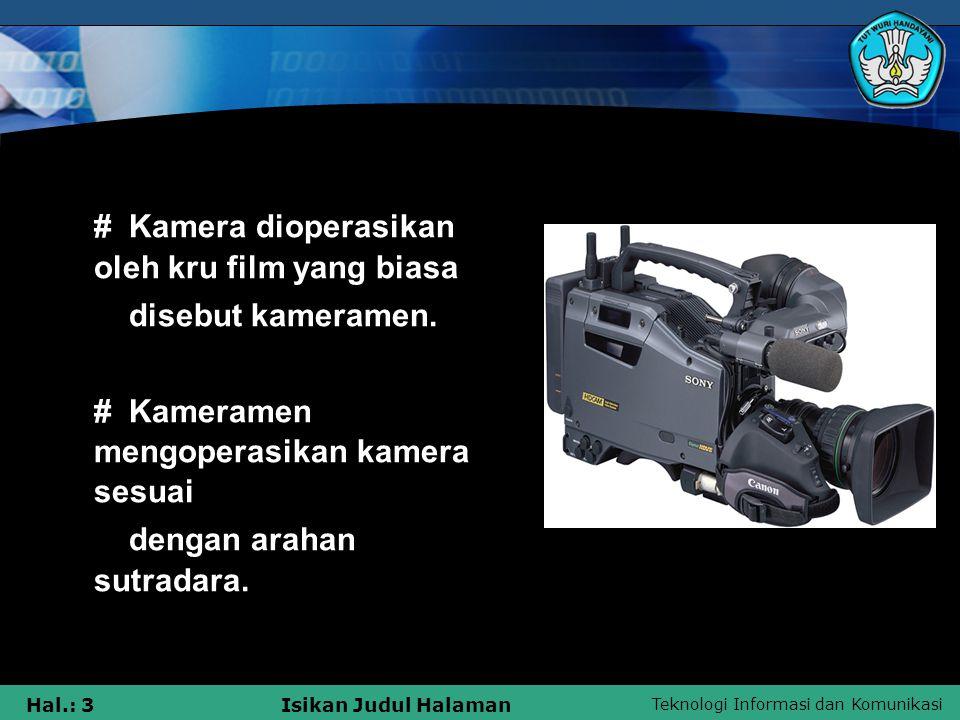 Teknologi Informasi dan Komunikasi Hal.: 3Isikan Judul Halaman # Kamera dioperasikan oleh kru film yang biasa disebut kameramen. # Kameramen mengopera