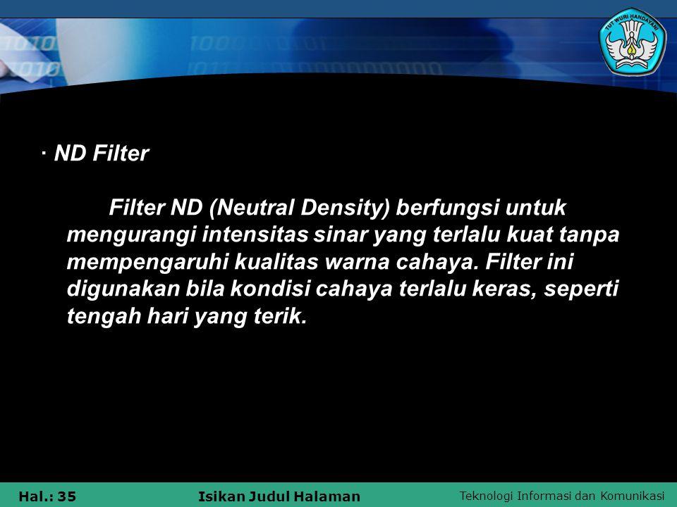 Teknologi Informasi dan Komunikasi Hal.: 35Isikan Judul Halaman · ND Filter Filter ND (Neutral Density) berfungsi untuk mengurangi intensitas sinar ya
