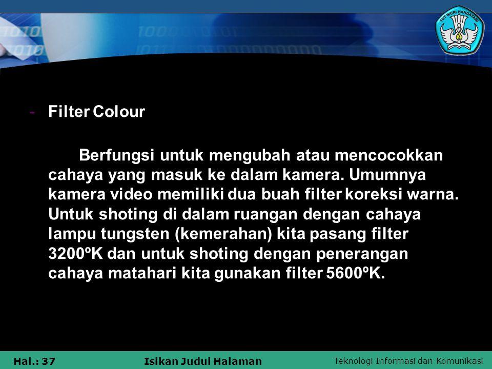 Teknologi Informasi dan Komunikasi Hal.: 37Isikan Judul Halaman -Filter Colour Berfungsi untuk mengubah atau mencocokkan cahaya yang masuk ke dalam ka