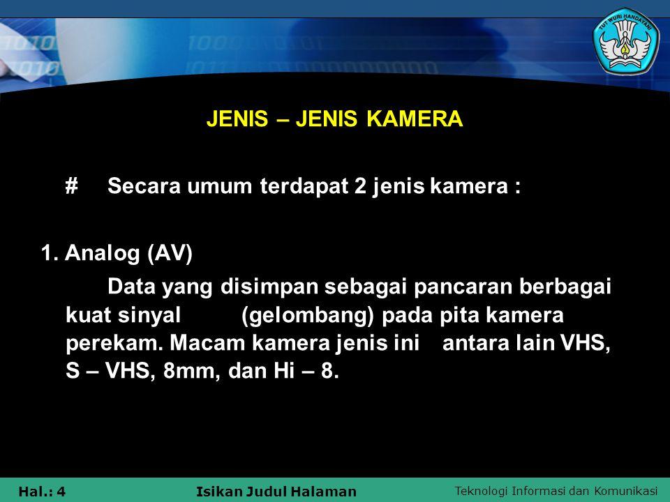 Teknologi Informasi dan Komunikasi Hal.: 4Isikan Judul Halaman JENIS – JENIS KAMERA #Secara umum terdapat 2 jenis kamera : 1. Analog (AV) Data yang di