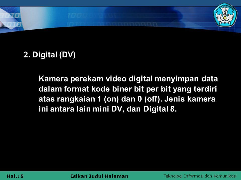 Teknologi Informasi dan Komunikasi Hal.: 5Isikan Judul Halaman 2. Digital (DV) Kamera perekam video digital menyimpan data dalam format kode biner bit