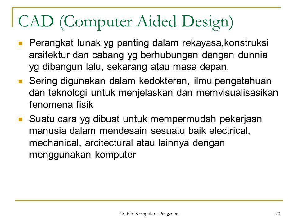 CAD (Computer Aided Design)  Perangkat lunak yg penting dalam rekayasa,konstruksi arsitektur dan cabang yg berhubungan dengan dunnia yg dibangun lalu