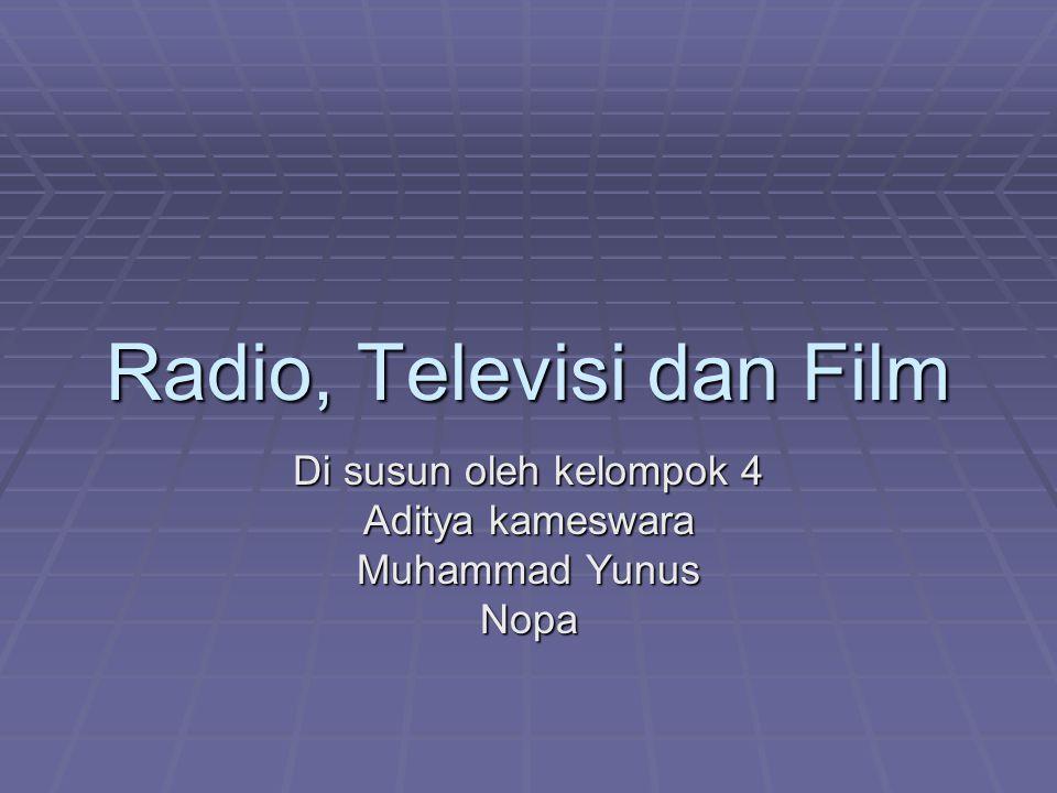Radio, Televisi dan Film Di susun oleh kelompok 4 Aditya kameswara Muhammad Yunus Nopa