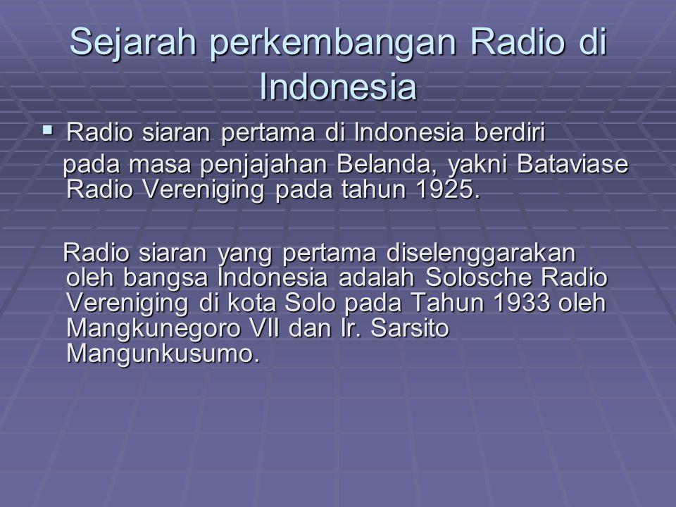 Sejarah perkembangan Radio di Indonesia  Radio siaran pertama di Indonesia berdiri pada masa penjajahan Belanda, yakni Bataviase Radio Vereniging pad