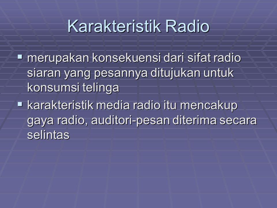 Karakteristik Radio  merupakan konsekuensi dari sifat radio siaran yang pesannya ditujukan untuk konsumsi telinga  karakteristik media radio itu men