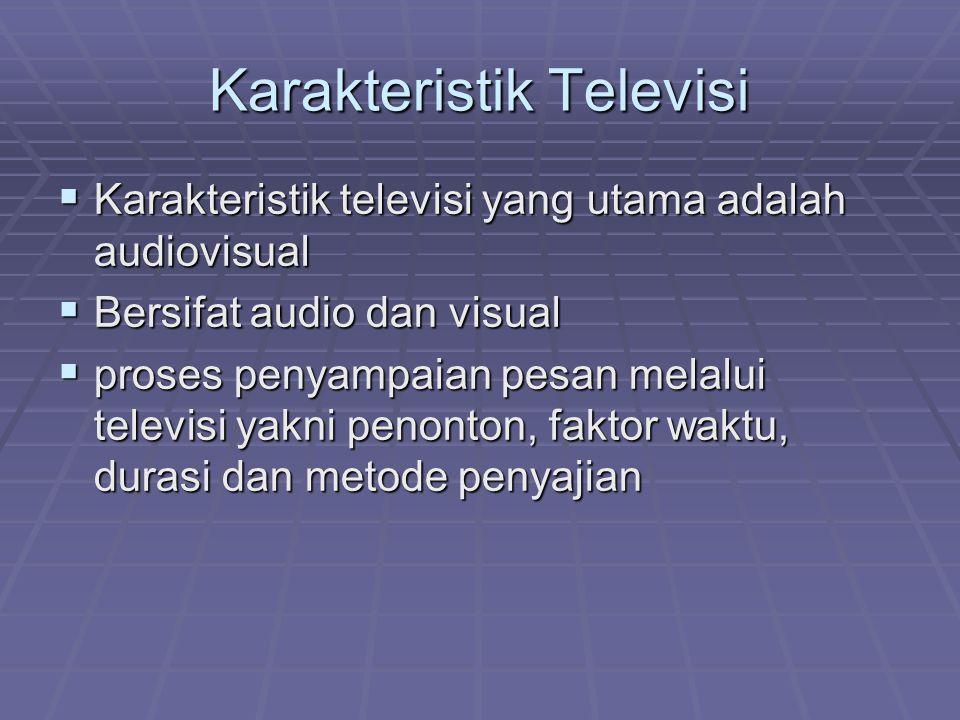 Karakteristik Televisi  Karakteristik televisi yang utama adalah audiovisual  Bersifat audio dan visual  proses penyampaian pesan melalui televisi