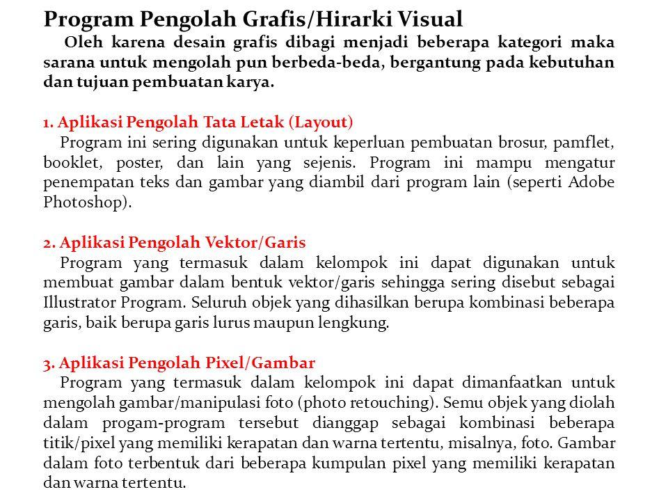 Program Pengolah Grafis/Hirarki Visual Oleh karena desain grafis dibagi menjadi beberapa kategori maka sarana untuk mengolah pun berbeda-beda, bergantung pada kebutuhan dan tujuan pembuatan karya.