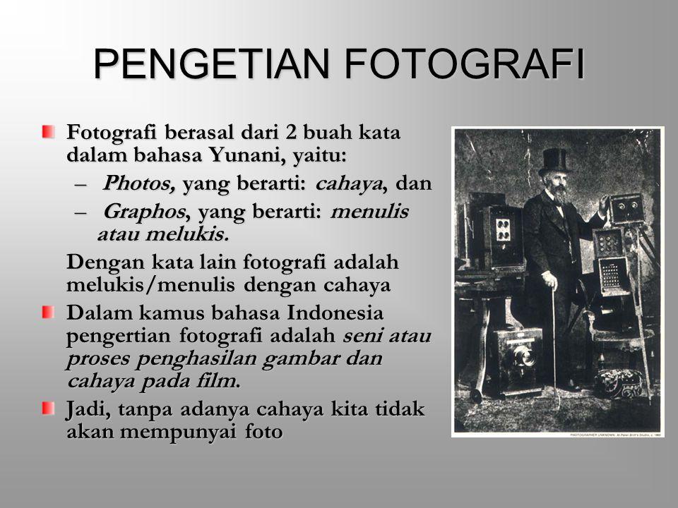PENGETIAN FOTOGRAFI Fotografi berasal dari 2 buah kata dalam bahasa Yunani, yaitu: – Photos, yang berarti: cahaya, dan – Graphos, yang berarti: menulis atau melukis.