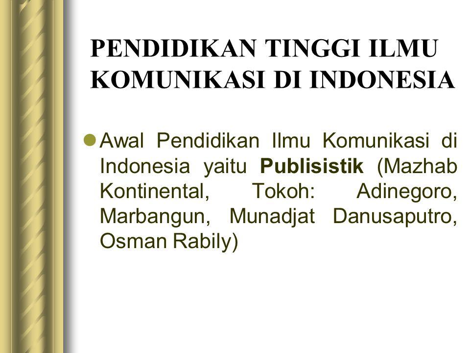 PENDIDIKAN TINGGI ILMU KOMUNIKASI DI INDONESIA  Awal Pendidikan Ilmu Komunikasi di Indonesia yaitu Publisistik (Mazhab Kontinental, Tokoh: Adinegoro,