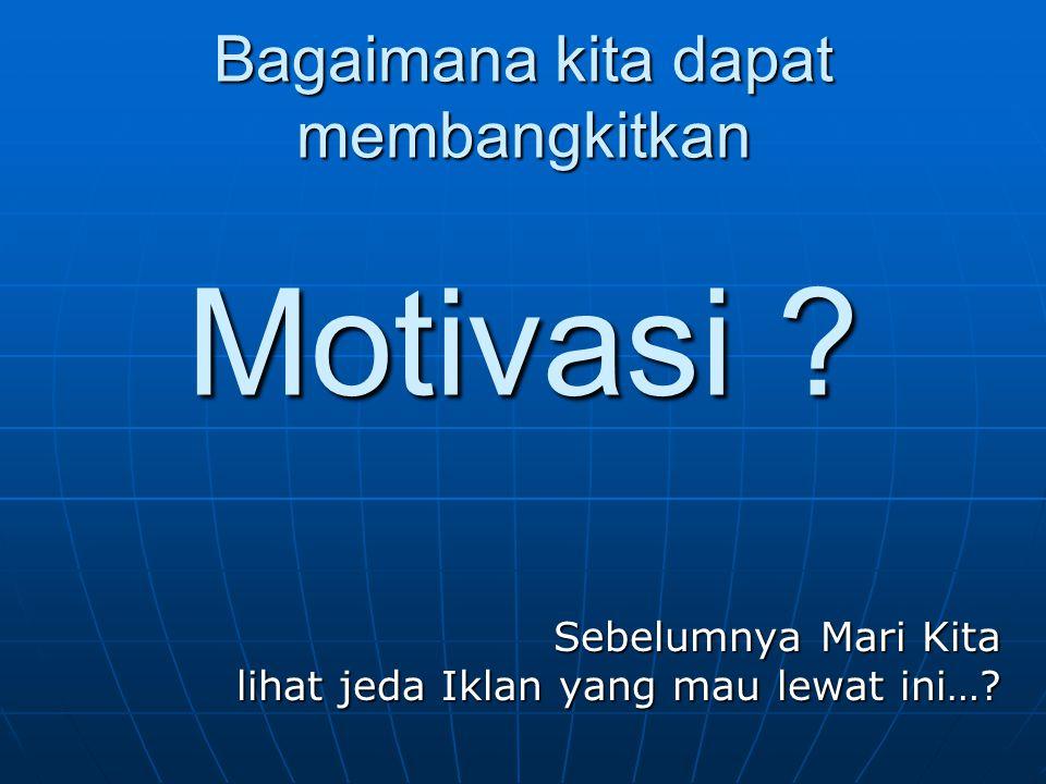 Bagaimana kita dapat membangkitkan Motivasi .