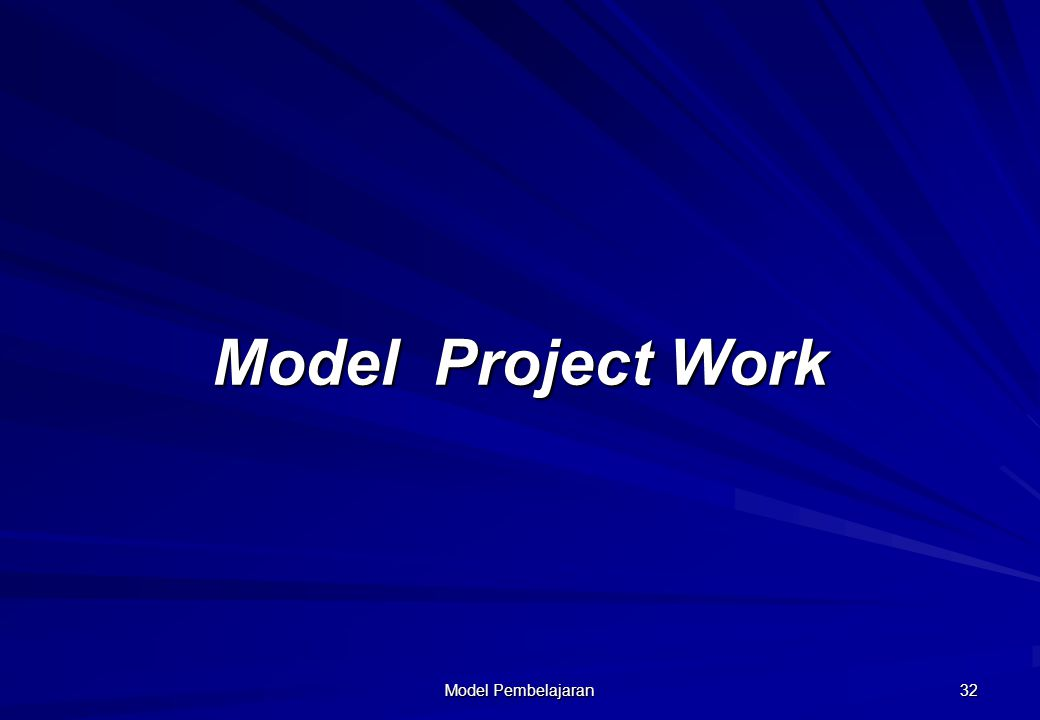 Model Pembelajaran 31 Model-model pembelajaran Model Project Work Quantum Teaching and Learning (QTL) Contextual Teaching and Learning (CTL) PBL (Prob