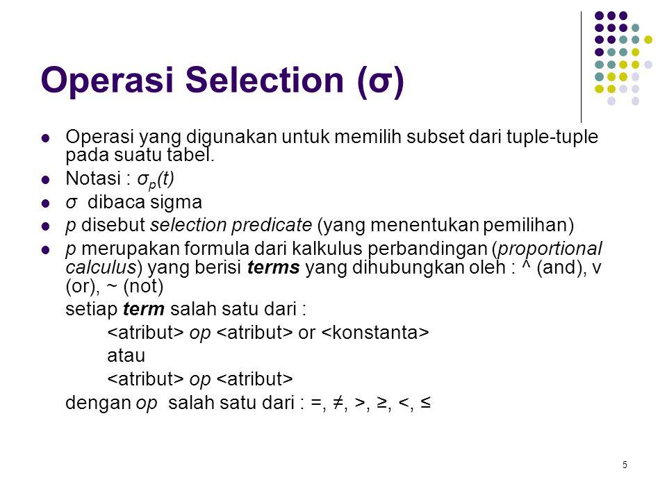 5 Operasi Selection (σ)  Operasi yang digunakan untuk memilih subset dari tuple-tuple pada suatu tabel.  Notasi : σ p (t)  σ dibaca sigma  p diseb