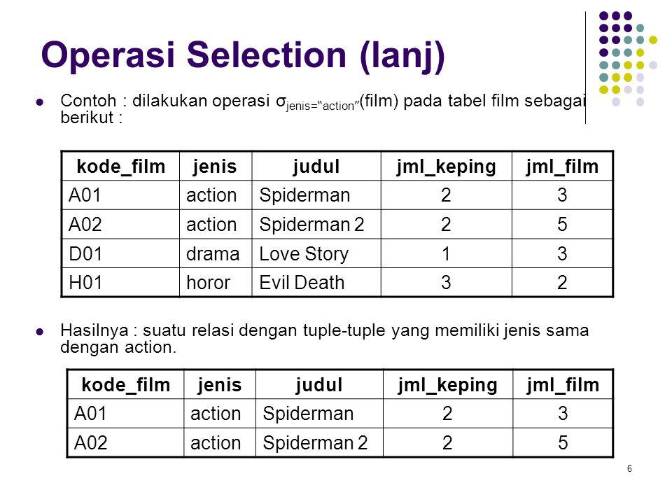 """6 Operasi Selection (lanj)  Contoh : dilakukan operasi σ jenis= """" action """" (film) pada tabel film sebagai berikut :  Hasilnya : suatu relasi dengan"""