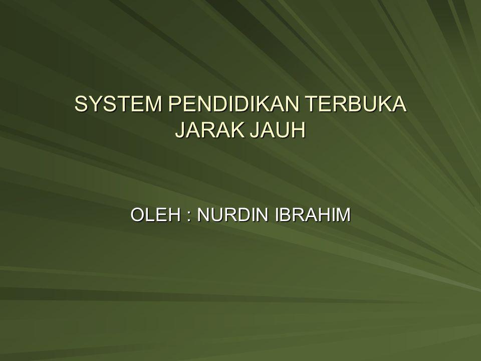 SYSTEM PENDIDIKAN TERBUKA JARAK JAUH OLEH : NURDIN IBRAHIM