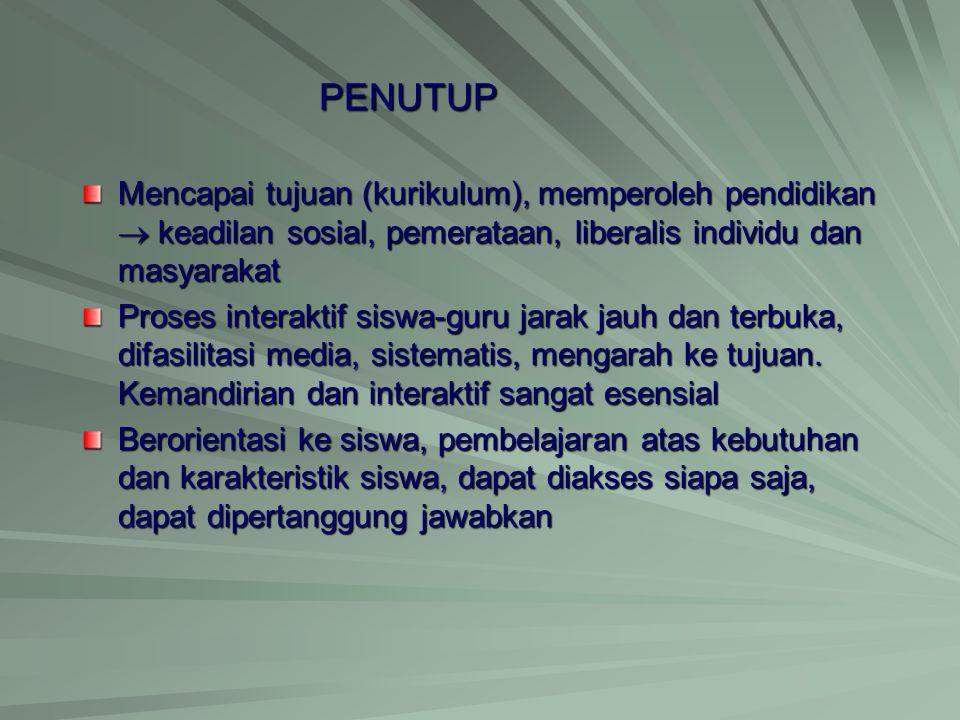 PENUTUP Mencapai tujuan (kurikulum), memperoleh pendidikan  keadilan sosial, pemerataan, liberalis individu dan masyarakat Proses interaktif siswa-gu