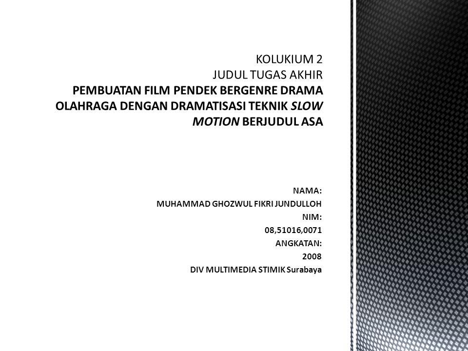 NAMA: MUHAMMAD GHOZWUL FIKRI JUNDULLOH NIM: 08,51016,0071 ANGKATAN: 2008 DIV MULTIMEDIA STIMIK Surabaya
