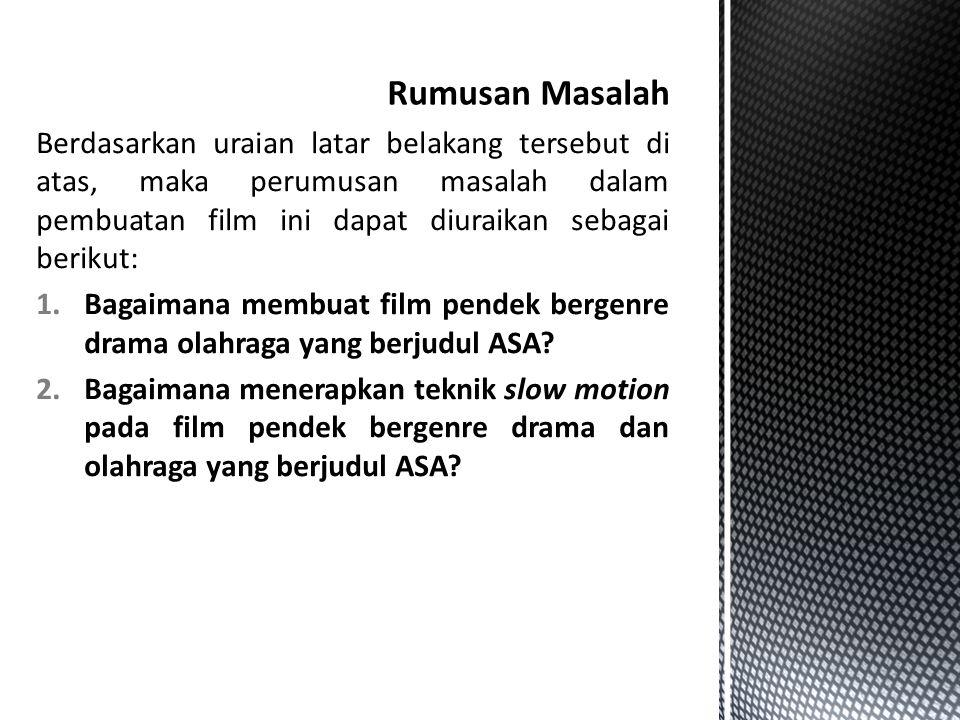Adapun batasan masalah dalam pembuatan film ini adalah sebagai berikut: 1.Membuat film pendek bergenre olahraga dan drama.