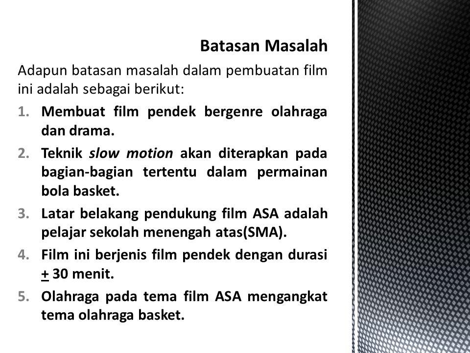 Adapun batasan masalah dalam pembuatan film ini adalah sebagai berikut: 1.Membuat film pendek bergenre olahraga dan drama. 2.Teknik slow motion akan d