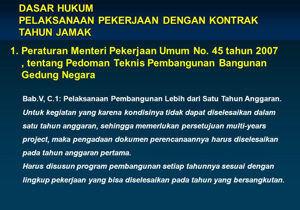 DASAR HUKUM PELAKSANAAN PEKERJAAN DENGAN KONTRAK TAHUN JAMAK 1.Peraturan Menteri Pekerjaan Umum No. 45 tahun 2007, tentang Pedoman Teknis Pembangunan