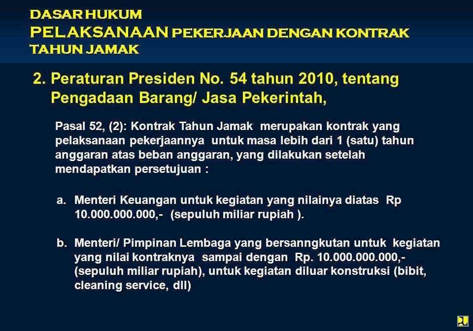 2.Peraturan Presiden No. 54 tahun 2010, tentang Pengadaan Barang/ Jasa Pekerintah, Pasal 52, (2): Kontrak Tahun Jamak merupakan kontrak yang pelaksana
