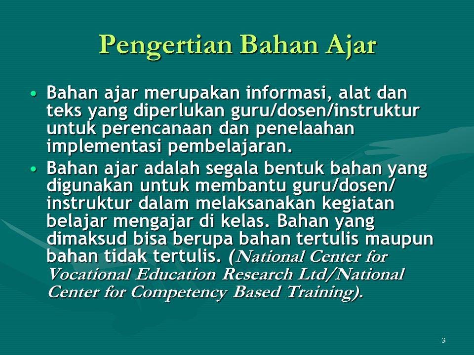 3 Pengertian Bahan Ajar •Bahan ajar merupakan informasi, alat dan teks yang diperlukan guru/dosen/instruktur untuk perencanaan dan penelaahan implementasi pembelajaran.