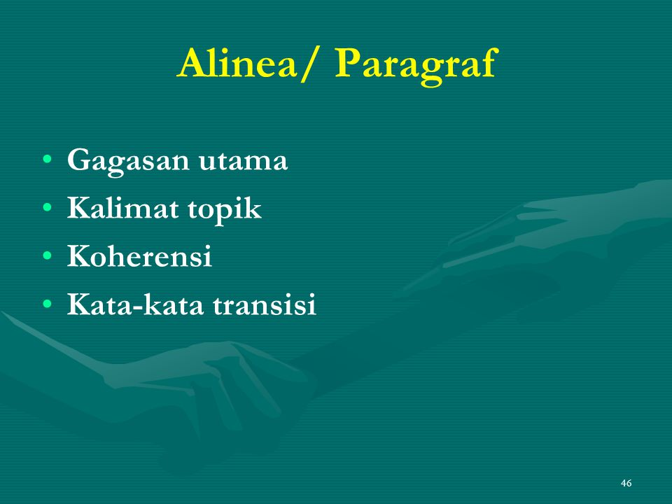 46 Alinea/ Paragraf • •Gagasan utama • •Kalimat topik • •Koherensi • •Kata-kata transisi