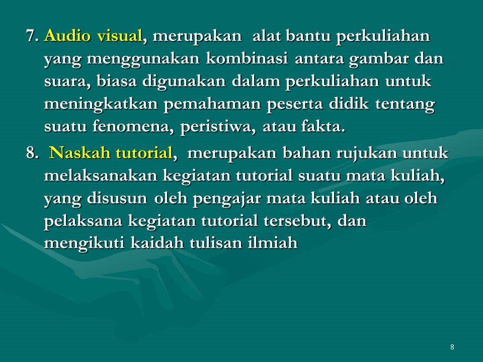 7. Audio visual, merupakan alat bantu perkuliahan yang menggunakan kombinasi antara gambar dan suara, biasa digunakan dalam perkuliahan untuk meningka