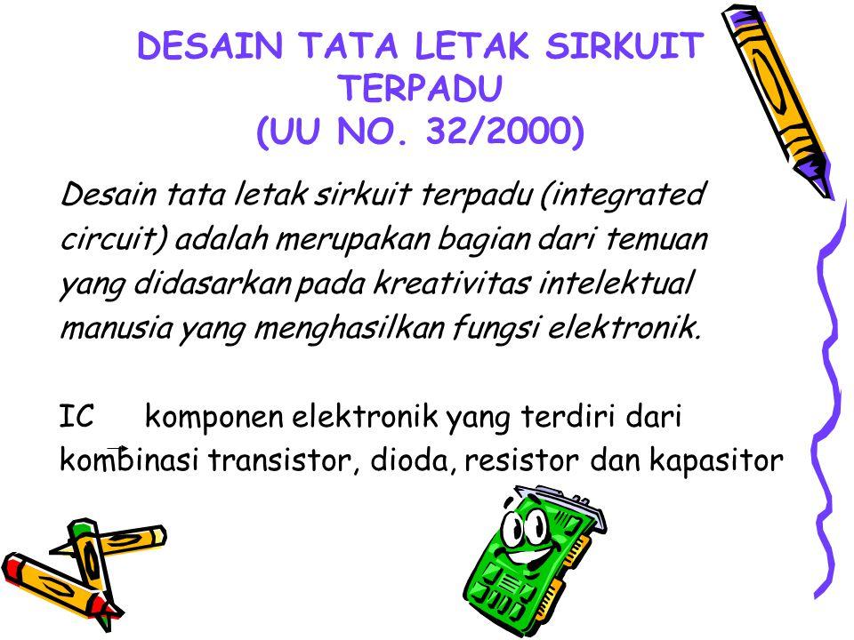 DESAIN TATA LETAK SIRKUIT TERPADU (UU NO. 32/2000) Desain tata letak sirkuit terpadu (integrated circuit) adalah merupakan bagian dari temuan yang did