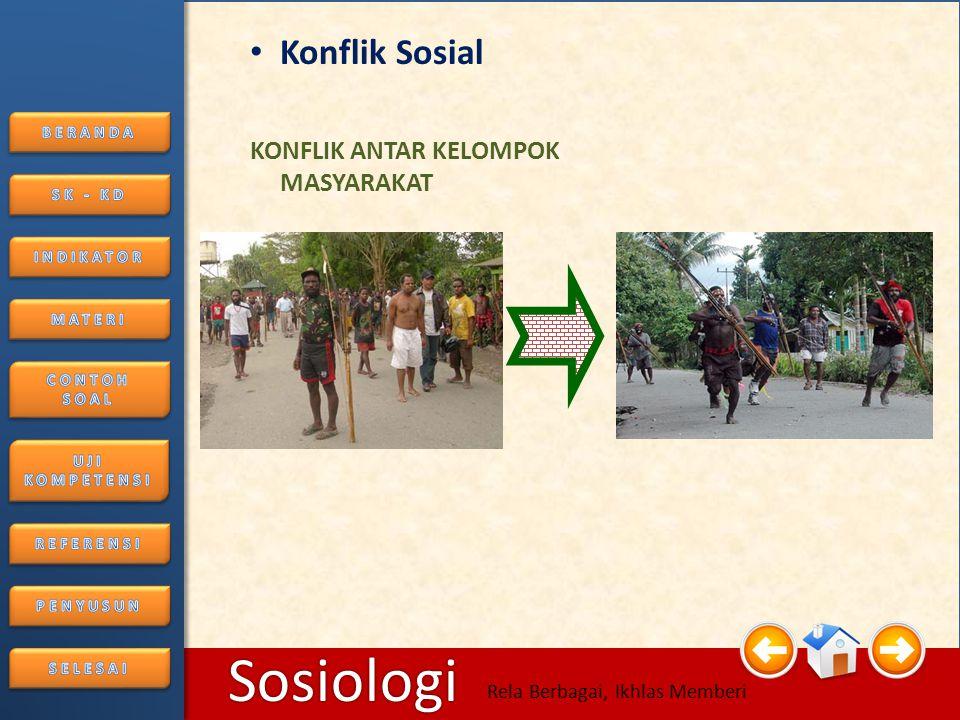 6/25/2014106/25/2014 Sosiologi Rela Berbagai, Ikhlas Memberi 2. Bentuk-bentuk Konflik a.Pertentangan Peranan b.Pertentangan Antar individu c.Pertentan