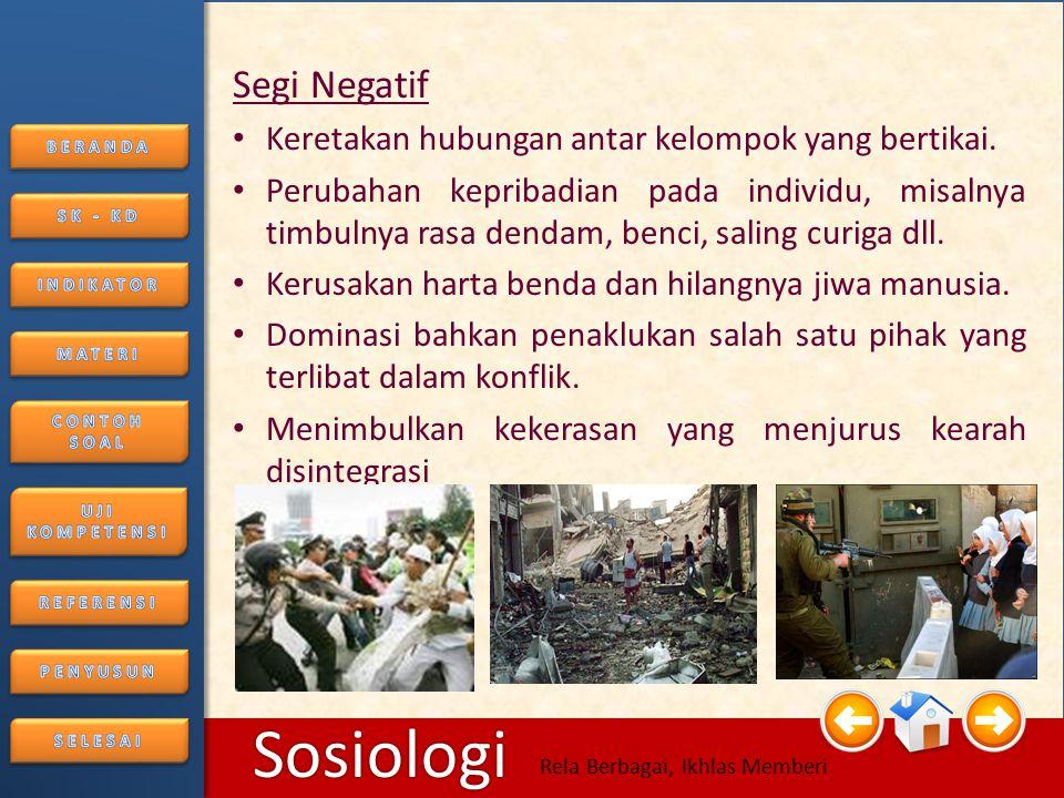 6/25/2014166/25/2014 Sosiologi Rela Berbagai, Ikhlas Memberi Akibat dari konflik A.