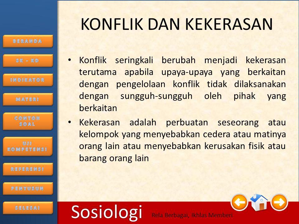 6/25/2014186/25/2014 Sosiologi Rela Berbagai, Ikhlas Memberi 4. Konflik dan Kekerasan